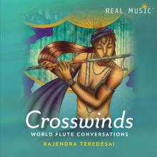 Crosswinds - World Flute Conversations by Rajendra Teredesai
