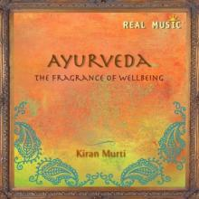 Ayurveda: The Fragrance of Wellbeing by Kiran Murti